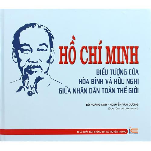 Hồ Chí Minh - biểu tượng của hòa bình và hữu nghị giữa nhân dân toàn thế giới