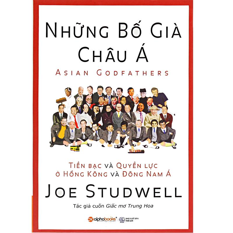 Những bố già Châu Á - Tiền bạc và quyền lực ở Hồng Kông và Đông Nam Á (Tái bản)