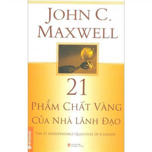 21 phẩm chất vàng của nhà lãnh đạo - John C.Maxwell