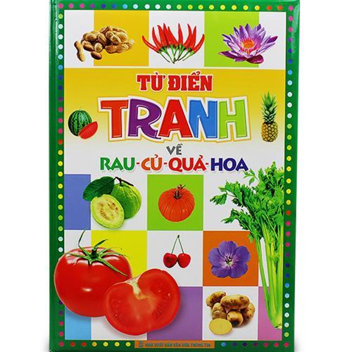 Từ điển tranh về rau - củ - quả - hoa (Bìa cứng)