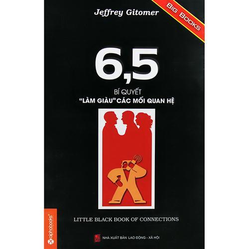 """6,5 Bí quyết """"Làm giàu"""" các mối quan hệ (Little Black Book of Connections - Tái bản sửa tên từ """"Kết giao! Giàu vì bạn"""")"""