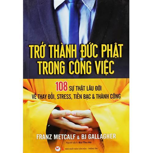 Trở thành Đức Phật trong công việc - Franz Metcalf và BJ Gallagher