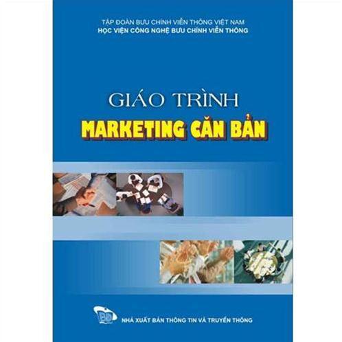 Giáo trình Marketing căn bản (dành cho sinh viên ngành Quản trị kinh doanh Bưu chính Viễn thông)