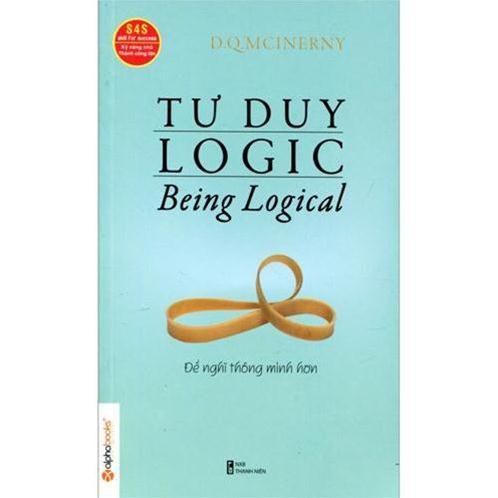Tư duy logic - Để nghĩ thông minh hơn (Being Logical)