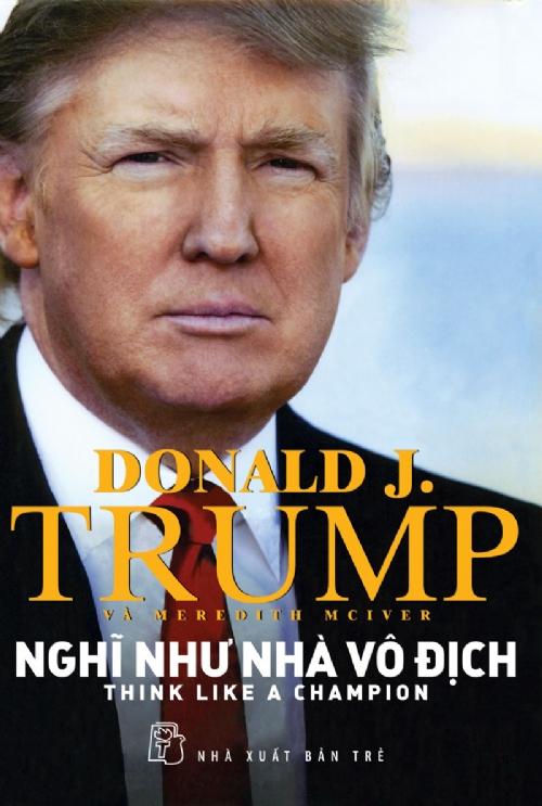 Cuốn sách kinh doanh Nghĩ như nhà vô địch của  Donald Trump truyền cảm hứng cho những ai đam mê thành công