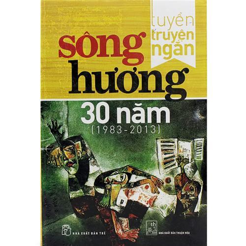 Tuyển truyện ngắn - Sông Hương 30 năm (1983-2013)