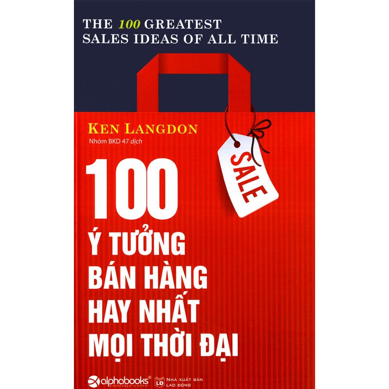 100 ý tưởng bán hàng hay nhất mọi thời đại (Tái bản 2016)