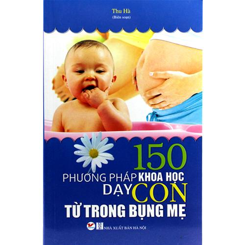 150 phương pháp khoa học dạy con từ trong bụng mẹ