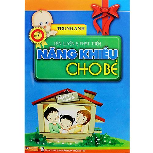 Rèn luyện và phát triển năng khiếu cho bé (tập 7)